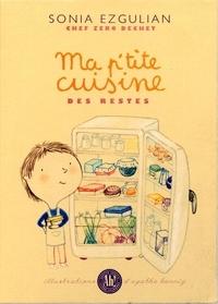 Sonia Ezgulian et Agathe Hennig - Ma p'tite cuisine des restes.