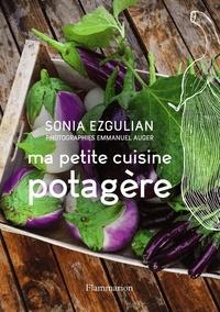 Sonia Ezgulian - Ma petite cuisine potagère.