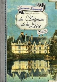 Sonia Ezgulian - Souvenirs gourmands des Châteaux de la Loire - Carnet de recettes.