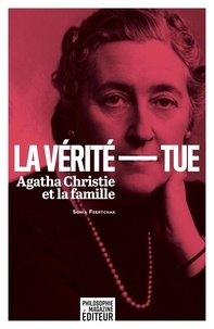 Sonia Feertchak - La vérité tue - Agatha Christie et la famille.