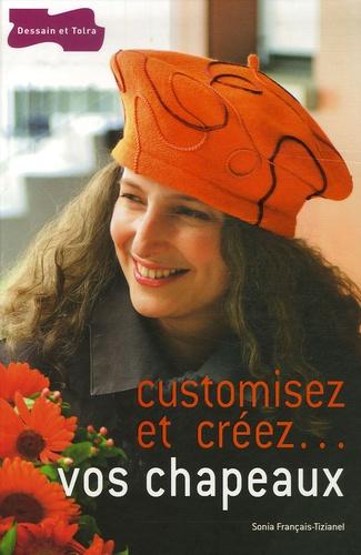 Sonia Français-Tizianel - Customisez et créez... vos chapeaux.