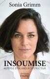 Sonia Grimm - Insoumise - Autopsie d'un amour destructeur.