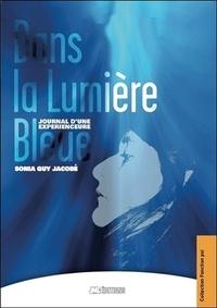 Sonia Guy Jacobé - Dans la lumière bleue - Journal d'une expérienceure.
