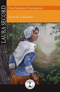 Sonia K. Laflamme et  Sybiline - Laura Secord - Une loyaliste d'exception.