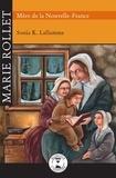 Sonia K. Laflamme et Adeline Lamarre - Marie Rollet Mère de Nouvelle-France.