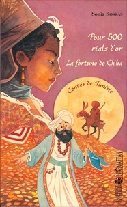 Sonia Koskas - Pour 500 rials d'or ; La fortune de Ch'ha - Contes de Tunisie.