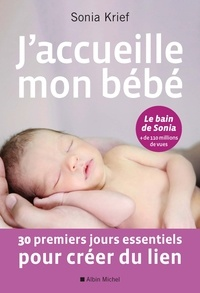 Sonia Krief - J'accueille mon bébé - 30 premiers jours essentiels pour créer du lien.
