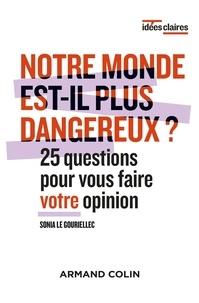 Sonia Le Gouriellec - Notre monde est-il plus dangereux ? - 25 questions pour vous faire votre opinion.