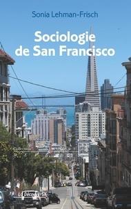 Sonia Lehman-Frisch - Sociologie de San Francisco.
