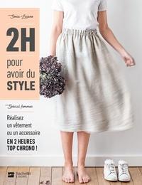 Sonia Lucano - 2H pour avoir du style - spécial femmes - Réalisez un vêtement ou un accessoire en 2 heures top chrono!.