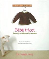 Sonia Lucano et Fred Lucano - Bébé tricot - Plus de 50 modèles pour les tout-petits.