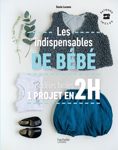Sonia Lucano - Les indispensables de bébé - 10 modèles faciles - 1 projet en 2H.