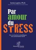 Sonia Lupien - Par amour du stress. 1 CD audio MP3