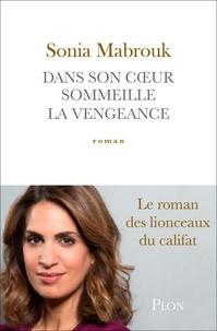 Sonia Mabrouk - Dans son coeur sommeille la vengeance.