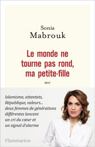 Sonia Mabrouk - Le monde ne tourne pas rond, ma petite-fille.