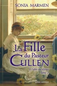 Sonia Marmen - La Fille du Pasteur Cullen  : La Fille du Pasteur Cullen, Tome 2 - À l'abri du silence.