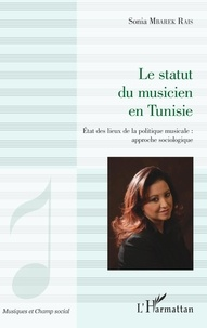 Sonia Mbarek Rais - Le statut du musicien en Tunisie - Etat des lieux de la politique musicale : approche sociologique.