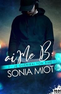Sonia Miot - aiMe B. Tome 2 : Je guérirai ton âme.