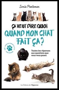 Sonia Paeleman - Ca veut dire quoi quand mon chat fait ça ? - 35 questions que vous vous posez sur votre chat et ses comportements.
