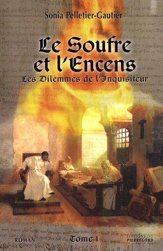 Sonia Pelletier-Gautier - Les dilemmes de l'inquisiteur Tome 1 : Le soufre et l'encens.