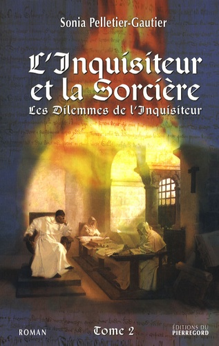 Sonia Pelletier-Gautier - Les dilemmes de l'inquisiteur Tome 2 : L'inquisiteur et la sorcière.