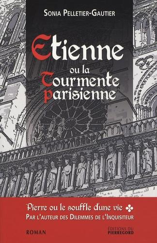 Sonia Pelletier-Gautier - Pierre ou le souffle d'une vie Tome 1 : Etienne ou la Tourmente parisienne.