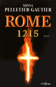 Sonia Pelletier-Gautier - Rome, 1215 - Le comte, le pape et le Prêcheur.