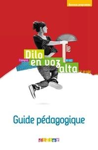 Sonia Ramirez et Elodie Beauvais - Espagnol Tle B1-B2 Dilo en voz alta - Guide pédagogique.