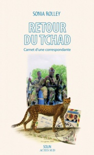 Sonia Rolley - Retour du Tchad - Carnet d'une correspondance.
