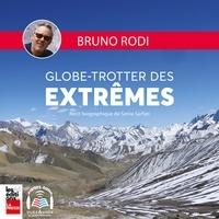 Sonia Sarfati et Pierre Corriveau - Bruno Rodi -- Globe-trotter des extrêmes.