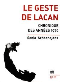 Sonia Schoonejans - Le geste de Lacan - Chronique des années 1970.