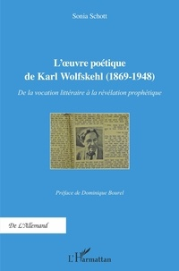 Sonia Schott - L'oeuvre poétique de Karl Wolfskehl (1869-1948) - De la vocation littéraire à la révélation prophétique.