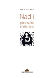 Sonia Schubert - Nadji, poussière d'étoiles.