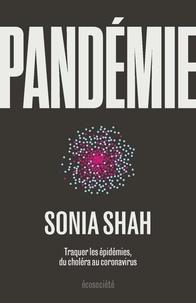Sonia Shah - Pandémie - Traquer les épidémies, du choléra aux coronavirus.