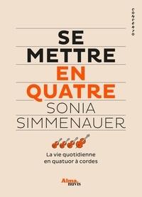 Sonia Simmenauer - Se mettre en quatre - La vie quotidienne en quatuor à cordes.