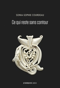 Sonia-Sophie Courdeau - Ce qui reste sans contour.