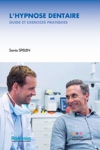 Sonia Spelen - L'hypnose dentaire - Guide et exercices pratiques.