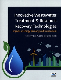 Sonia Suarez et Juan M Lema - Innovative Wastewater Treatment & Resource Recovery Technologies - Impacts on Energy, Economy and Environment.