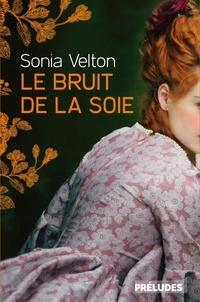 Sonia Velton - Le Bruit de la soie.
