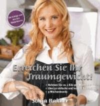 Sonja Bakker - Erreichen Sie Ihr Traumgewicht - Nehmen Sie ca. 1 Kilo pro Woche ab! Über 50 einfache und leckere Rezepte. 9 Wochenmenüs.
