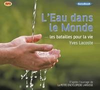 Yves Lacoste - L'eau dans le monde - Les batailles pour la vie. 1 CD audio MP3