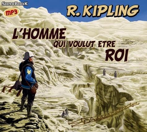 Rudyard Kipling - L'homme qui voulut être roi. 1 CD audio MP3