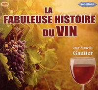 Jean-François Gautier - La fabuleuse histoire du vin. 1 CD audio MP3