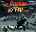 J-H Rosny Aîné - La guerre du feu. 1 CD audio MP3