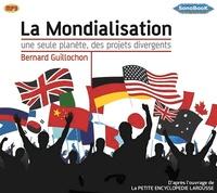 Bernard Guillochon - La mondialisation - Une seule planète, des projets divergents. 1 CD audio MP3