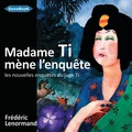 Frédéric Lenormand - Madame Ti mène l'enquête. 1 CD audio MP3