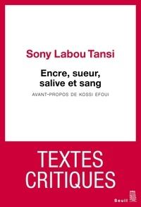 Sony Labou Tansi - Encre, sueur, salive et sang - Textes critiques.