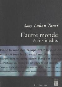 Sony Labou Tansi - L'autre monde - Ecrits inédits.