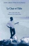 Sony Labou Tansi - La chair et l'idée - Théâtre et poèmes inédits, lettres, témoignages, écrits et regards critiques.