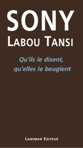 Sony Labou Tansi - Qu'ils le disent, qu'elles le beuglent.